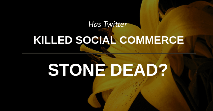 Has Twitter Killed Social Commerce